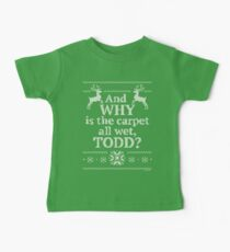 """Christmas Vacation """"And WHY is the carpet all wet, TODD?"""" Baby Tee"""
