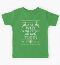 """Christmas Vacation """"And WHY is the carpet all wet, TODD?"""" Kids Tee"""