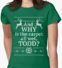 "Christmas Vacation ""And WHY is the carpet all wet, TODD?"" Women's Fitted T-Shirt"