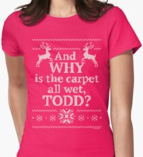 """Christmas Vacation """"And WHY is the carpet all wet, TODD?"""" Womens Fitted T-Shirt"""