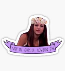 Cash me outside, howbow dah?  Sticker