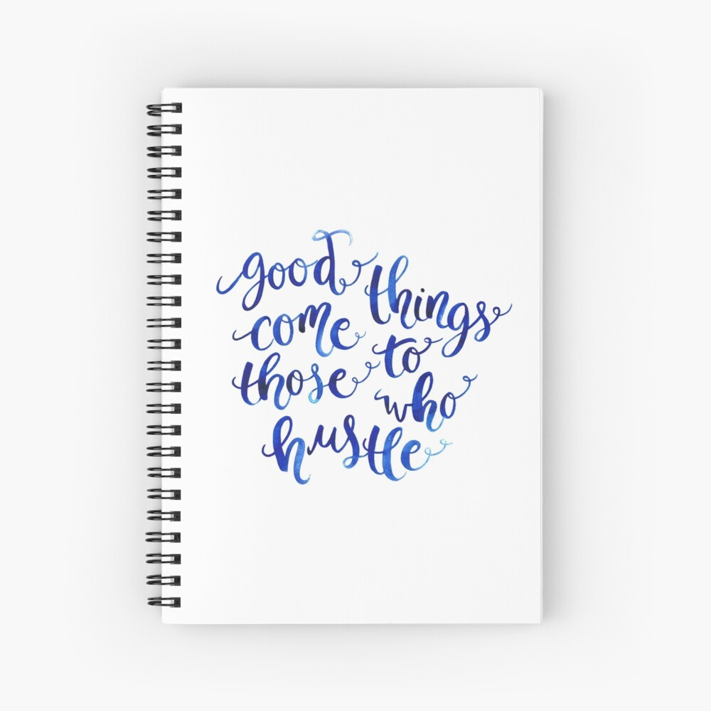 Good Things Come to Those Who Hustle Spiral Notebook