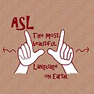 ASL The Most Beautiful Language by EloiseArt