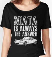 MIATA Is Always The Answer  Women's Relaxed Fit T-Shirt