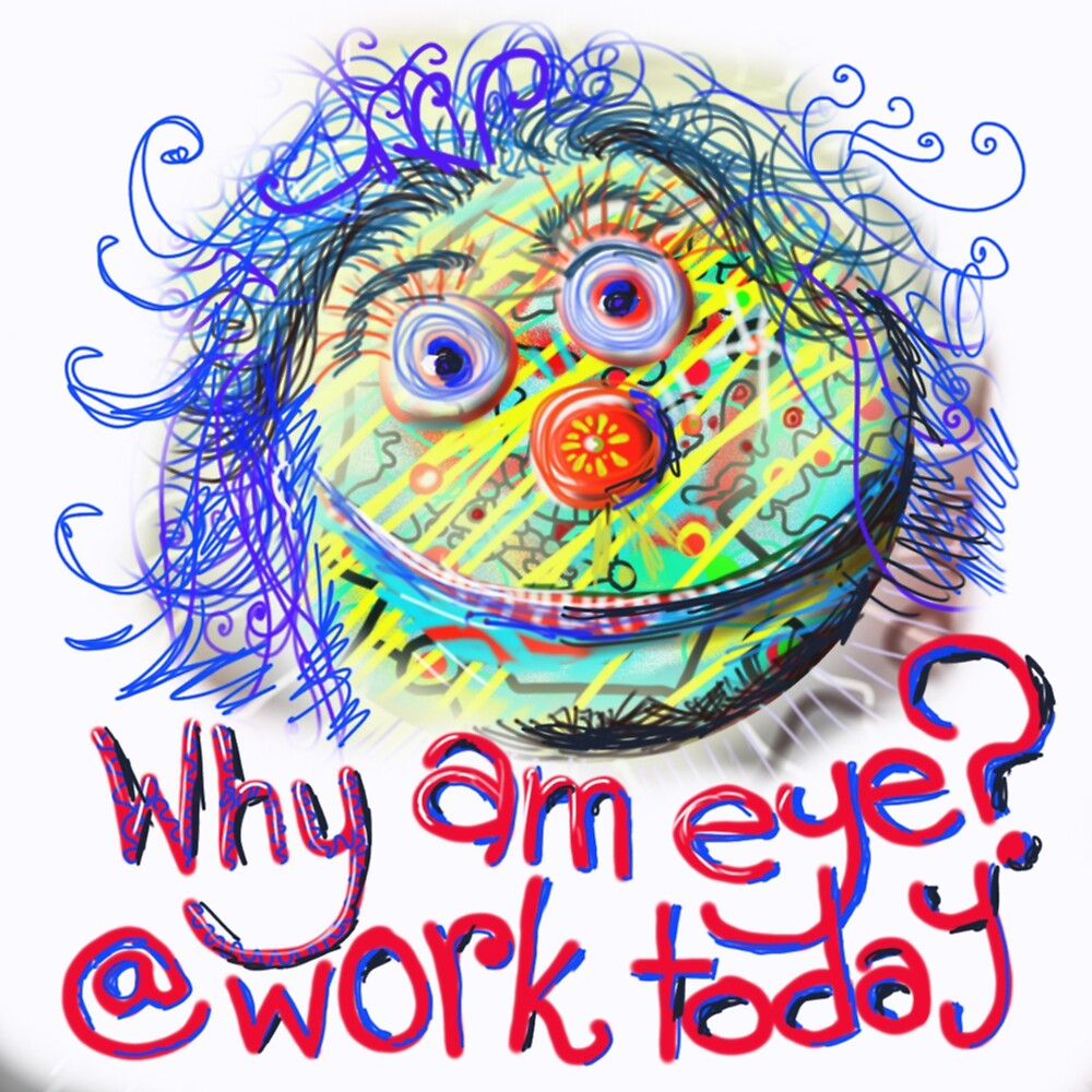 why am I at work? by Simon