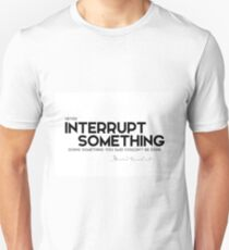 interrupt someone - amelia earhart Unisex T-Shirt