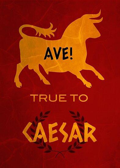 Ave! True to Caesar by PaulaDeenJr