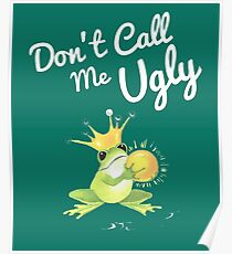 Don't call me ugly Frog T-Shirt Poster