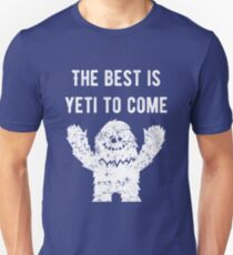 The Best is Yeti to Come Funny Yeti To Party Funny Big Foot Sasquatch Abominable Snowman Graphic Tee Shirt Unisex T-Shirt