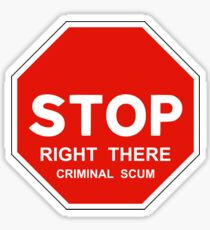 Stop Right There Criminal Scum Sticker