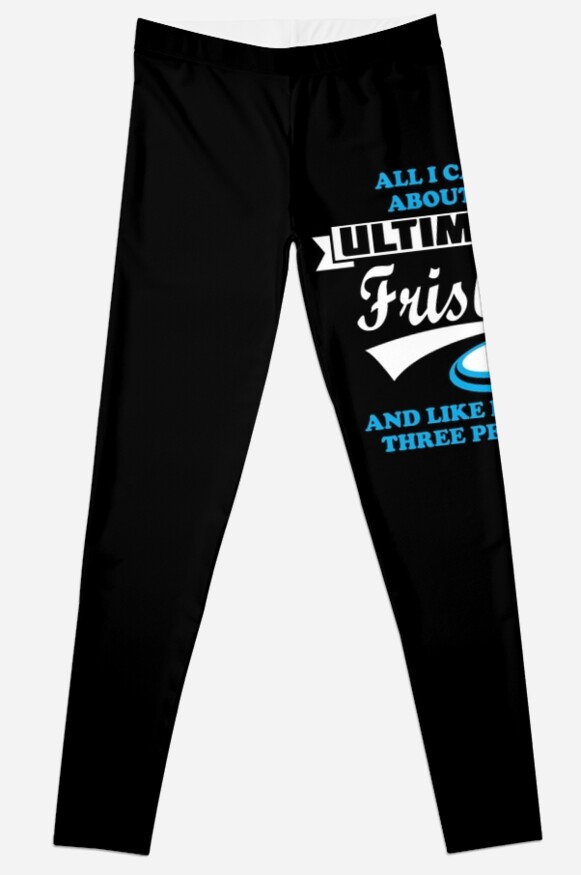 all i care about is ultimate frisbee funny gifts leggings by