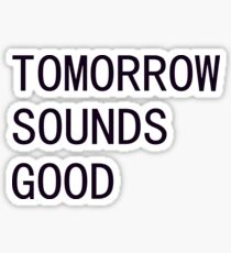 Tomorrow Sounds Good Procrastinate t shirt Sticker