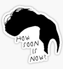 How Soon Is Now Sticker