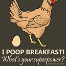 Chicken Poops Breakfast Funny Graphic by ironydesigns