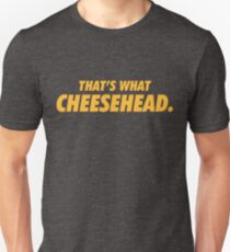 That's What Cheesehead. Unisex T-Shirt