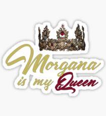 Morgana is my queen Sticker