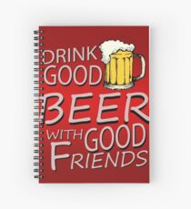Drink good beer... Spiral Notebook