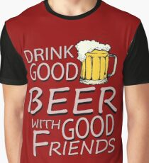 Drink good beer... Graphic T-Shirt