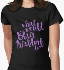 what would blair waldorf do? Women's Fitted T-Shirt