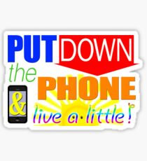 Put down the phone and live a little! Sticker