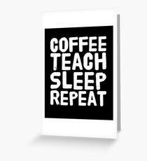 Coach teach sleep repeat - funny teacher Greeting Card