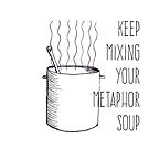 Metaphor Soup by CaileyB