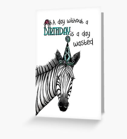 A day without a birthday is a day wasted Greeting Card
