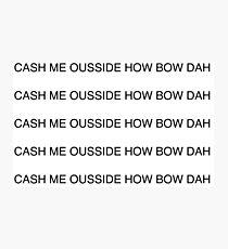 CASH ME OUSSIDE HOW BOW DAH Photographic Print