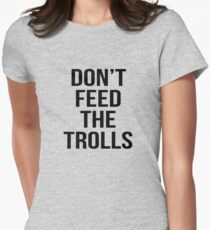don't feed the trolls T-Shirt
