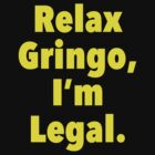 Relax gringo, I'm leagal by Thelittlelord