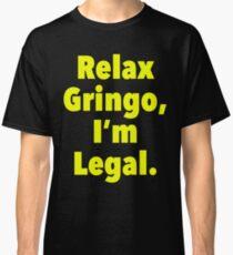 Relax gringo, I'm leagal Classic T-Shirt
