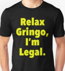 Relax gringo, I'm leagal Unisex T-Shirt