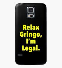 Relax gringo, I'm leagal Case/Skin for Samsung Galaxy