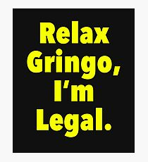 Relax gringo, I'm leagal Photographic Print