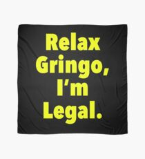 Relax gringo, I'm leagal Scarf