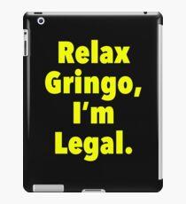 Relax gringo, I'm leagal iPad Case/Skin
