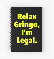 Relax gringo, I'm leagal Spiral Notebook