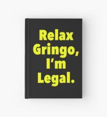 Relax gringo, I'm leagal Hardcover Journal