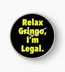 Relax gringo, I'm leagal Clock