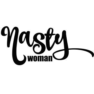 Nasty Woman by catebolt
