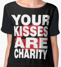 Your Kisses Are Charity Women's Chiffon Top