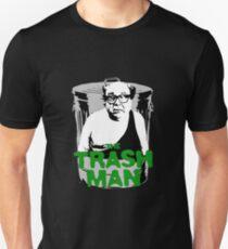 the trash man! Unisex T-Shirt