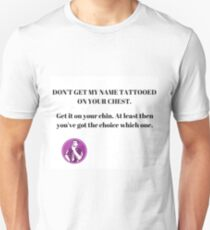 Don't Get My Name Tattooed Unisex T-Shirt