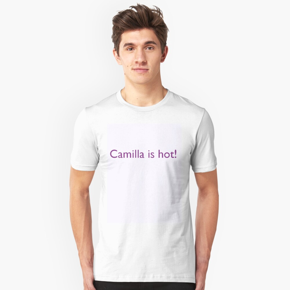 Camilla is very very hot Unisex T-Shirt Front