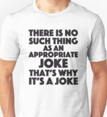 Michael Scott - The Office - There is no such thing as an appropriate joke that's why it's a joke T-Shirt