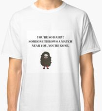 You're So Hairy! Classic T-Shirt