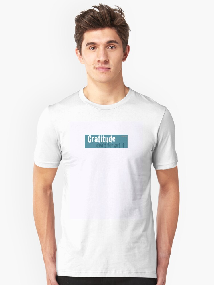 Gratitude : Sometimes we forget to be thankful for what we have! Unisex T-Shirt Front