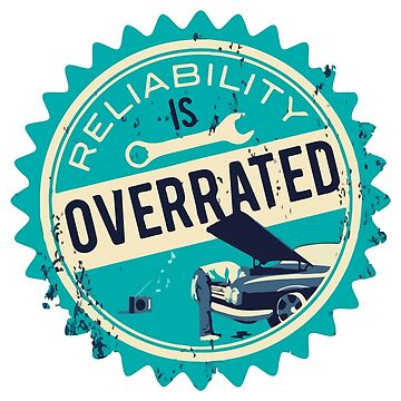 Reliability is overrated by lowlifeofficial