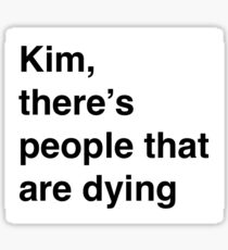 Kim Kardashian -There's people that are dying Kourtney KUWTK Sticker