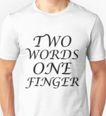 TWO WORDS ONE FINGER Unisex T-Shirt